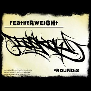 Featherweight: Round 2 // skinny deejay