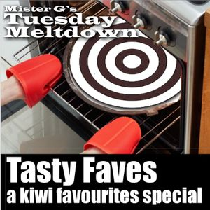 Mister G's Tuesday Meltdown - Show #78 - TASTY FAVES - A Kiwi favourites special