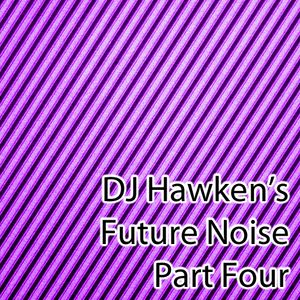 DJ Hawken's Future Noise Pt. 4