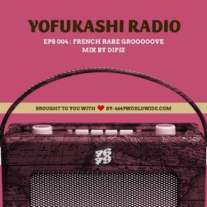 YOFUKASHI RADIO EPS 004: French Rare Grooooove