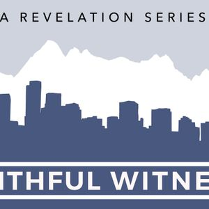 Becoming a Faithful Witness | A Revelation Series