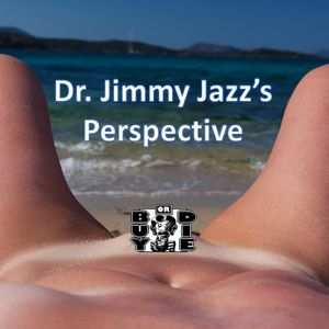 Dr. Jimmy Jazz's Perspective