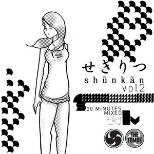 Shunkan Vol.2 20min mixed by t.k.i