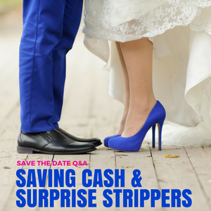 025: Wedding Q&A- Saving Cash and Surprise Strippers