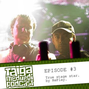 [TAIGA.MEDVEDI podcast] Episode#3 / True stage star by Re_play