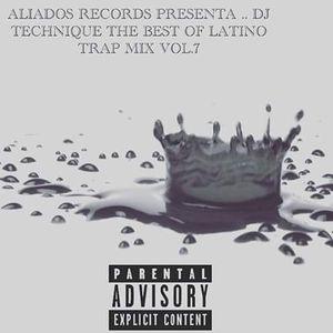 ALIADOS RECORDS PRESENTA THE BEST OF DJ TECHNIQUE LATINO TRAP MIX VOL 7