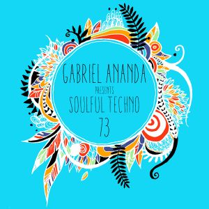 Gabriel Ananda - Soulful Techno 73 with Miss Melera