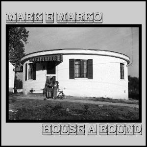 MARK e MARKO - House-a-Round