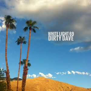 White Light 69 - Dirty Dave