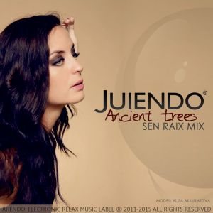 Juiendo – Ancient trees - Sen Raix mix