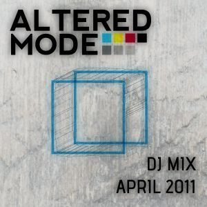 Altered Mode - April 2011 DJ Mix