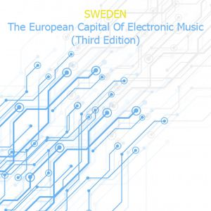 Sweden - The European Capital Of Electronic Music (Edition Three)