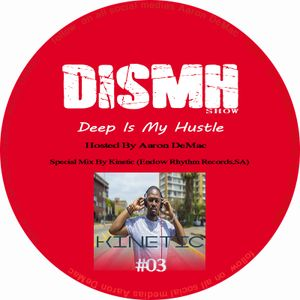 Deep Is My Hustle #03 Hosted By.Aaron DeMac Mixed by.Kinetic [21.09.2017]