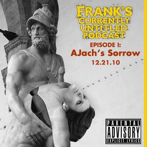 """Frank's Currently Untitled Podcast - Episode 1: """"AJach's Sorrow"""""""