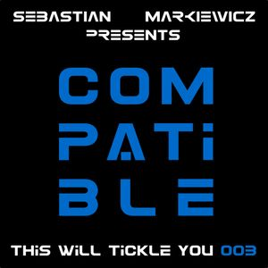 Compatible - This Will Tickle You 003 Mix with Sebastian Markiewicz