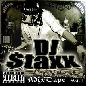 DJ STAXX PRESENTS....AINT NO FUTURE IN YO FRONTIN MIXTAPE VOL. 2