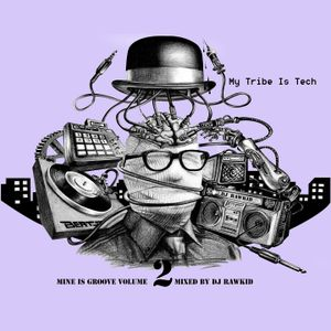 Mine is Groove set Volume 2-my tribe is tech (Mixed by DJ Rawkid)