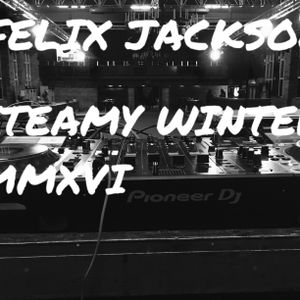 Felix Jackson - Steamy Winter MMXVI