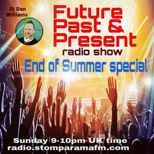 END OF SUMMER SPECIAL > FUTURE PAST & PRESENT 'October 4th 2015' DJ DAN WILLIAMS