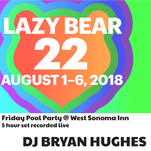 Lazy Bear 2018 - Pool Party  @ West Sonoma (Part 2)