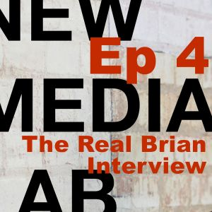 The Real Brian  S1E4 - New Media Lab with Rob Southgate