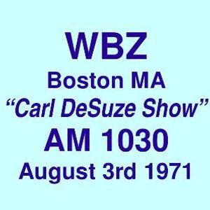 WBZ AM 1030 Boston MA =>>  Carl DeSuze Show  <<= Tuesday 3rd August 1971 06.59-08.03 hrs.