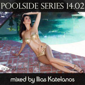 Poolside Series 14.02 - mixed by Ilias katelanos