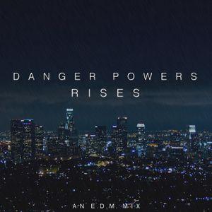 Danger Powers Rises