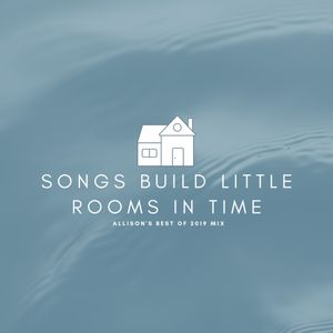 Songs Build Little Rooms in Time: Allison's Best of 2019 Mix