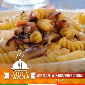 Tutti a Tavola – Pasta Mortadella, Radicchio e Cognac – di Loris