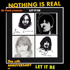 NOTHING IS REAL 53  50 YEARS OF LET IT BE
