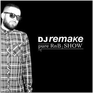 Dj Remake pure RnB Show (Podcast/Radio) 2013_08_07
