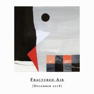 Fractured Air – December 2018