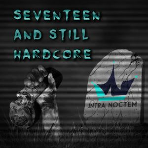 Intra Noctem - Seventeen and still Hardcore