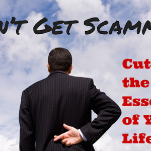 034 Don t Get Scammed  Cut to the Essence of Your Life