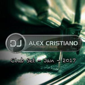 DJ Alex Cristiano - Club Set - Jan - 2017
