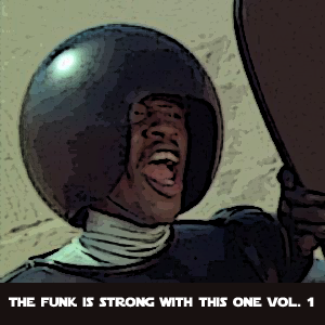 The funk is strong with this one vol. 1