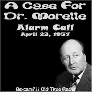 A Case For Dr. Morelle - Alarm Call (04-23-57)