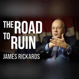 James Rickards - The Road To Ruin