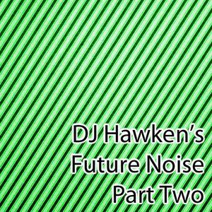 DJ Hawken's Future Noise Pt. 2