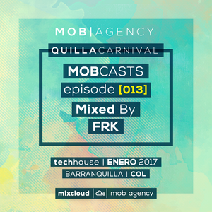 FRK | MOBCASTS - episode [013] | QUILLACARNIVAL
