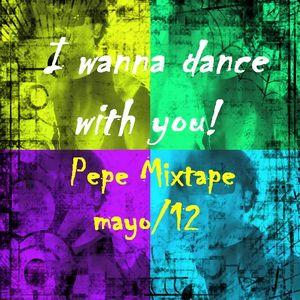 Pepe Mixtape - I Wanna Dance With You (Mayo 2012)