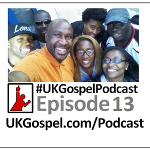 UKGospel Podcast 13 FULL Edition - The #UKGospel Powerlist Episode