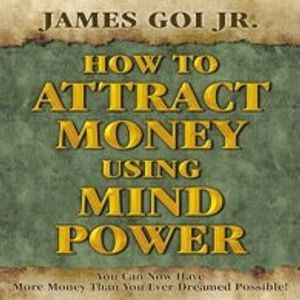 James Goi Jr  How to Attract Money Using Mind Power