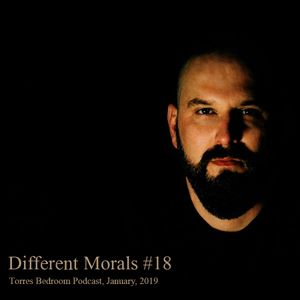 Different Morals #018 - Torres Bedroom Podcast, January, 2019
