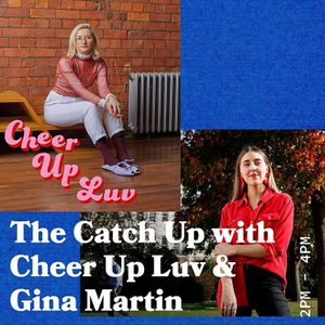 The Catch Up with Cheer Up Luv & Special Guest Gina Martin - 12.07.19 - FOUNDATION FM