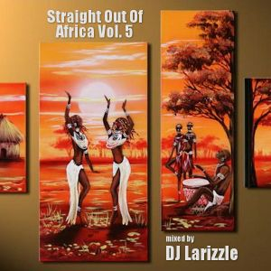 Straight Out Of Africa Vol. 5 [Full Mix]