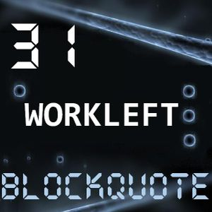 Blockquote - No. 31 - Guest Mix by Workleft (05-02-2012)