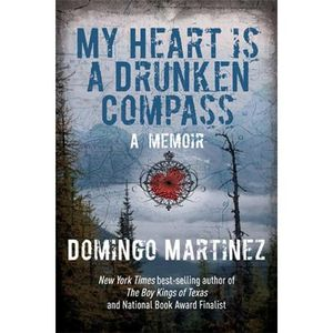 Domingo Martinez: My Heart is a Drunken Compass