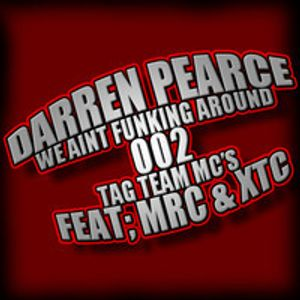 We Ain't Funking Around (MIX002) - DJ Darren Pearce Ft MC's MRC & XTC (Tag Team MC's)